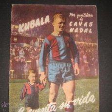 Coleccionismo deportivo: KUBALA LE CUENTA SU VIDA POR GENTILEZA DE CAVAS NADAL - VER FOTOS - (V-3363). Lote 52483718