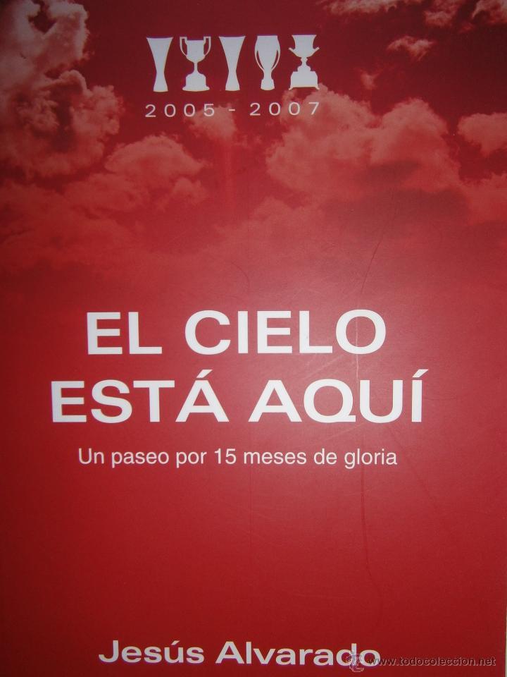 EL CIELO ESTA AQUI 2005 2007 JESUS ALVARADO PUNTO ROJO 2010 SEVILLISMO SEVILLA FC (Coleccionismo Deportivo - Libros de Fútbol)