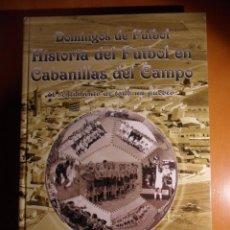 Coleccionismo deportivo: HISTORIA DEL FUTBOL EN CABANILLAS DEL CAMPO. EL SENTIMIENTO DE TODO UN PUEBLO. 1929 - 2009. DOMINGOS. Lote 52766833