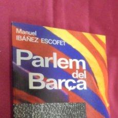 Collectionnisme sportif: PARLEM DEL BARÇA. DE SAMITIER A CRUYFF. MANUEL IBAÑEZ ESCOFET. LA CAMPANA. 1991. 1ª EDICIÓN. . Lote 53008468
