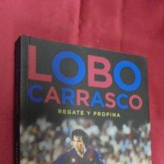 Coleccionismo deportivo: LOBO CARRASCO. REGATE Y PROPINA. MEMORIAS DE UN MITO CULÉ. T&B EDITORES. 2011. 1ª EDICIÓN. . Lote 53008544
