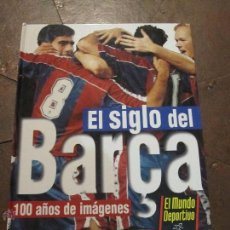 Coleccionismo deportivo: EL SIGLO DEL BARÇA. 100 AÑOS DE IMAGENES - MUNDO DEPORTIVO - F.C. BARCELONA COMPLETO. Lote 53061394