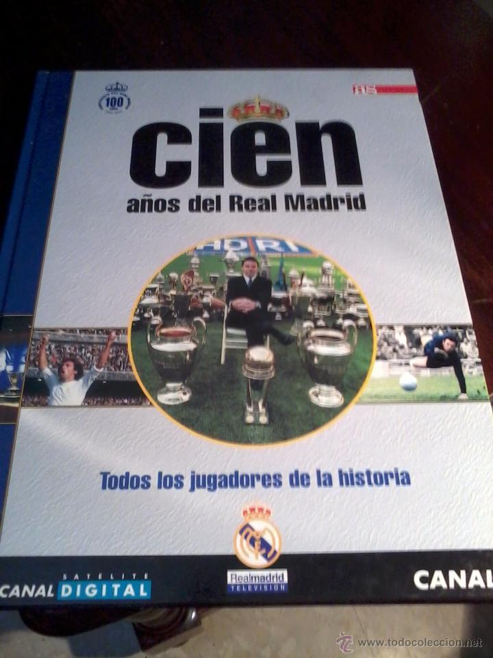 CIEN AÑOS DE REAL MADRID. TODOS LOS JUGADORES DE LA HISTORIA. EST20B1 (Coleccionismo Deportivo - Libros de Fútbol)