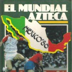 Coleccionismo deportivo: EL MUNDIAL AZTECA - MEXICO 86 - EDITORIAL TIEMPO LIBRE - AÑO 1986 ( TAPA DURA A TODO COLOR ). Lote 53470427