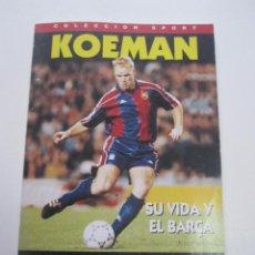 Coleccionismo deportivo: KOEMAN- SU VIDA Y EL BARÇA- COLECCION SPORT-1995-FC BARCELONA XG36. Lote 53475696
