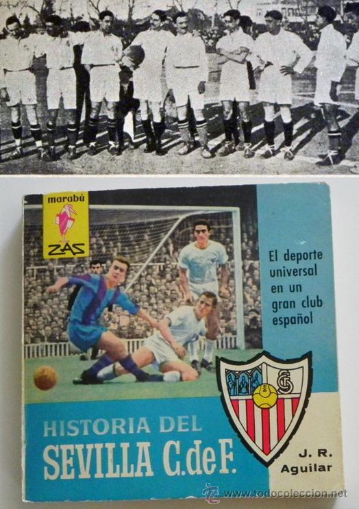 HISTORIA DEL SEVILLA C DE F - LIBRO SEVILLA FC FÚTBOL CLUB - DEPORTE FOTOS SFC - JR AGUILAR BRUGUERA (Coleccionismo Deportivo - Libros de Fútbol)