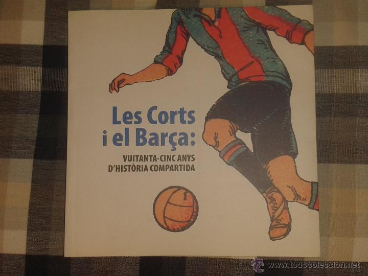 LIBRO LES CORTS I EL BARÇA 85 ANYS D'HISTÒRIA COMPARTIDA- ESTADIO BARCELONA - FUTBOL - EN CATALAN (Coleccionismo Deportivo - Libros de Fútbol)