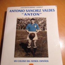 Coleccionismo deportivo: ANTON SANCHEZ VALDES, ANTON. UN COLOSO DEL FUTBOL ESPAÑOL. POR JUAN MARTIN MERINO JUANELE. REAL OVIE. Lote 53681808