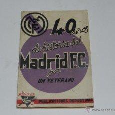 Coleccionismo deportivo: 40 AÑOS DE HISTORIA DEL MADRID FC ( R MADRID ) POR UN VETERANO, EDC ALONSO, MADRID 1940. Lote 53747174