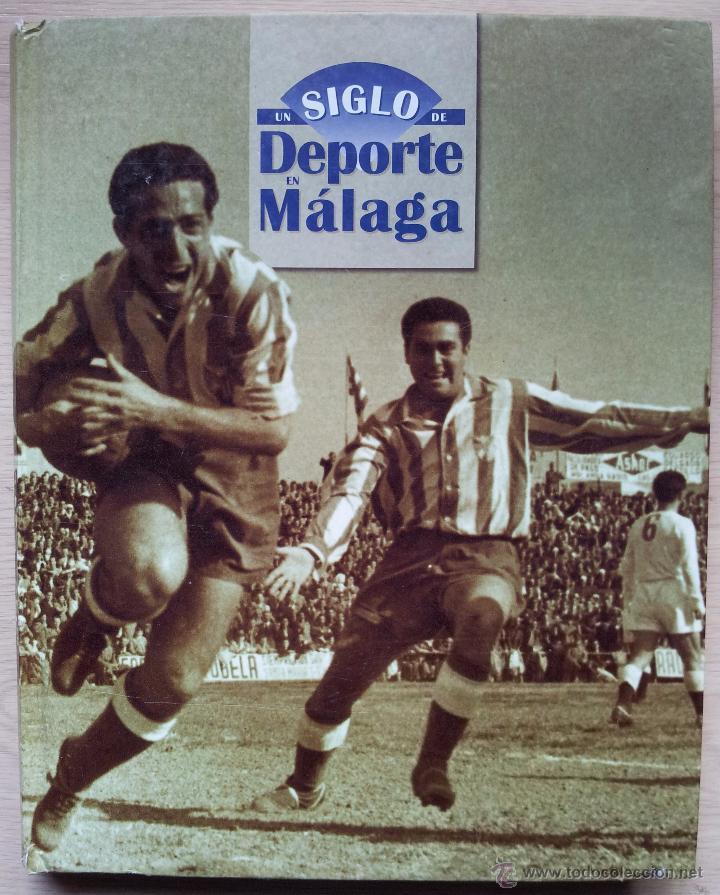 UN SIGLO DE DEPORTE EN MALAGA - MANUEL CASTILLO Y JUAN CORTES - PERIODICO EL SUR - ENCUADERNADO (Coleccionismo Deportivo - Libros de Fútbol)