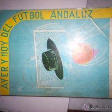 Coleccionismo deportivo: AYER Y HOY DEL FUTBOL ANDALUZ. Lote 53970637