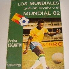 Coleccionismo deportivo: PEDRO ESCARTÍN. LOS MUNDIALES QUE HE VIVIDO Y EL MUNDIAL 82. RM73186. . Lote 54285056