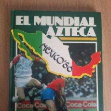 Coleccionismo deportivo: LIBRO EL MUNDIAL AZTECA. Lote 54693475