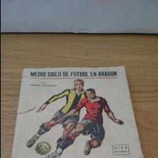 Coleccionismo deportivo: MEDIO SIGLO DE FUTBOL EN ARAGON. Lote 54786996