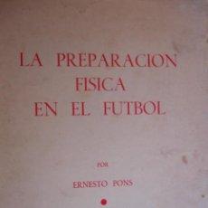 Coleccionismo deportivo: LA PREPARACION FISICA EN EL FUTBOL.ERNESTO PONS.1953.FOTOS.366 PG .4ª . Lote 54871029
