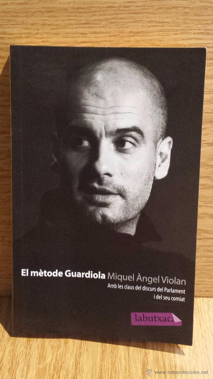 EL MÈTODE GUARDIOLA. MIQUEL ÀNGEL VIOLAN. ED / LABUTXACA - 2012. COMO NUEVO. (Coleccionismo Deportivo - Libros de Fútbol)