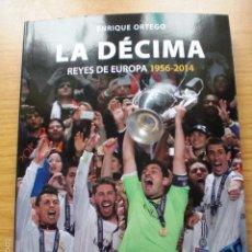 Coleccionismo deportivo: LA DECIMA 1956 2014 REAL MADRID REYES DE EUROPA UEFA CHAMPIONS LIAGUE FUTBOL ENRIQUE ORTEGO. Lote 78105898
