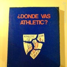 Coleccionismo deportivo: ¿DÓNDE VAS ATHLETIC? AUTOR: ENRIQUE TERRACHET (1982). LIBRO SOBRE LAS PEÑAS DEL ATHLETIC DE BILBAO. Lote 58340729