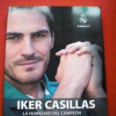 Coleccionismo deportivo: REAL MADRID CLUB DE FUTBOL LIBRO IKER CASILLAS LA HUMILDAD DEL CAMPEON. ENRIQUE ORTEGO. Lote 57040693