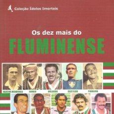 Coleccionismo deportivo: OS DEZ MAIS DO FLUMINENSE (LOS 10 MEJORES JUGADORES DE LA HISTORIA DEL FLUMINENSE (BRASIL). Lote 56297501