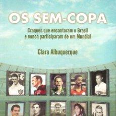 Coleccionismo deportivo: OS SEM-COPA (RELATOS SOBRE JUGADORES BRASILEÑOS QUE NUNCA JUGARON LA COPA DEL MUNDO). Lote 56297663