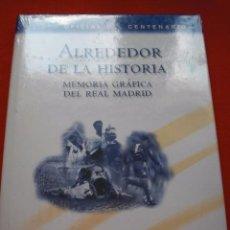 Coleccionismo deportivo: REAL MADRID CLUB DE FUTBOL LIBRO OFICIAL DEL CENTENARIO ALREDEDOR DE LA HISTORIA NUEVO PRECINTADO. Lote 56393716