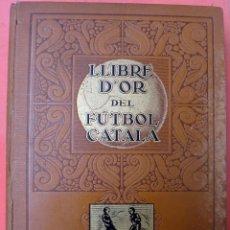 Coleccionismo deportivo: LLIBRE D'OR DEL FUTBOL CATALA, LIBRO DE ORO DEL FUTBOL CATALAN , 1928 , ENVIO A ESPAÑA GRATIS.. Lote 56505476