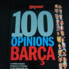 Coleccionismo deportivo: 100 OPINIONS BARÇA. SPORT. LA HISTORIA BLAUGRANA. EN CATALAN. MELODY ORIGINAL. TAPA DURA.. Lote 56886366