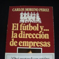 Coleccionismo deportivo: EL FUTBOL Y LA DIRECCION DE EMPRESAS. CARLOS MORENO PEREZ. CON DEDICATORIA DE AUTOR.. Lote 56888019