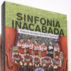 Coleccionismo deportivo: SINFONÍA INACABADA. HISTORIA EUROPEA DEL RCD ESPANYOL - RUBÉN IZQUIERDO. Lote 56917734
