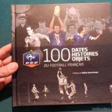 Coleccionismo deportivo: 100 DATES HISTOIRES OBJETS DU FOOTBALL FRANÇAIS - LIBRO EN FRANCÉS (FÚTBOL). Lote 56938523