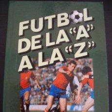 Coleccionismo deportivo: FUTBOL DE LA A A LA Z. PHILIPS. JOSE Mª CASANOVAS Y JOAN VALLS. TAPA DURA.. Lote 57105817