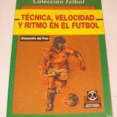 Coleccionismo deportivo: ALESSANDRO DEL FREO. TÉCNICA, VELOCIDAD Y RITMO EN EL FÚTBOL. RMT74973. . Lote 57270909