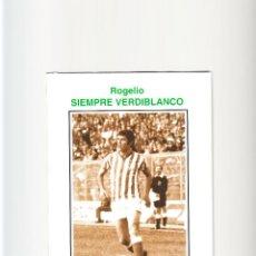 Coleccionismo deportivo: ROGELIO SIEMPRE VERDIBLANCO. Lote 57319378