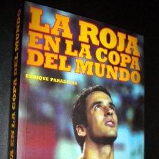Coleccionismo deportivo: LA ROJA EN LA COPA DEL MUNDO / ENRIQUE PARADINAS. Lote 106088182
