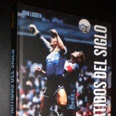 Coleccionismo deportivo: LOS PARTIDOS DEL SIGLO / LOS DUELOS MAS APASIONANTES DE LA HISTORIA DEL FUTBOL / JOHN LUDDEN. Lote 118499574