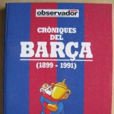 Coleccionismo deportivo: CRONIQUES DEL BARÇA (1899-1991); FC BARCELONA - ENCUADERNADO. Lote 34212980