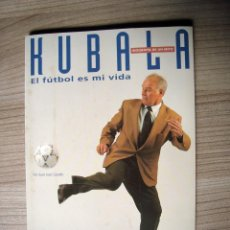 Coleccionismo deportivo: LIBRO KUBALA, EL FUTBOL ES MI VIDA - EL MUNDO DEPORTIVO. Lote 58793246