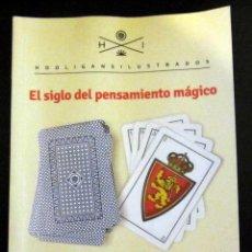 Colecionismo desportivo: LIBRO EL SIGLO DEL PENSAMIENTO MAGICO REAL ZARAGOZA HOOLIGANS ILUSTRADOS IGNACIO MARTINEZ DE PISON. Lote 58948715