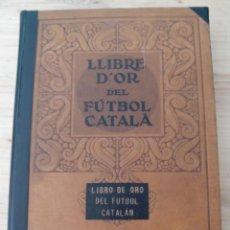 Coleccionismo deportivo: LLIBRE D'OR DEL FUTBOL CATALA - LIBRO DE ORO DEL FUTBOL CATALAN - EDICIONES MONJOIA 1928. Lote 59570423