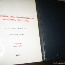 Coleccionismo deportivo: HISTORIA CAMPEONATO NACIONAL DE COPA - EFSA AÑOS 70 - DOS TOMOS. Lote 59940315