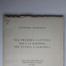 Coleccionismo deportivo: JOSÉ ROSELL. ELS PRIMERS CAPÍTOLS PER A LA HISTÒRIA DEL FUTBOL A SABADELL. 1956. FBC. Lote 61681028
