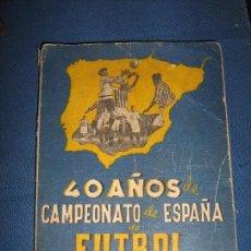 Coleccionismo deportivo: 40 AÑOS CAMPEONATO DE ESPAÑA DE FUTBOL - POR FIELPEÑA - PRIMERA EDICION 1942. Lote 62287312