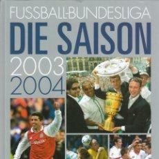 Coleccionismo deportivo: FÚTBOL. FUSSBALL-BUNDESLIGA DIE SAISON 03-04 . Lote 40337236