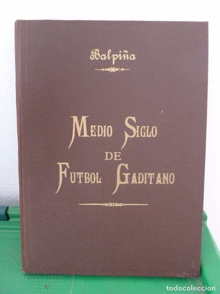 MEDIO SIGLO DE FUTBOL GADITANO FIRMADO Y DEDICADO POR LUIS A. BALBONTIN BALPIÑA (Coleccionismo Deportivo - Libros de Fútbol)