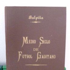 Coleccionismo deportivo: MEDIO SIGLO DE FUTBOL GADITANO FIRMADO Y DEDICADO POR LUIS A. BALBONTIN BALPIÑA. Lote 182314500