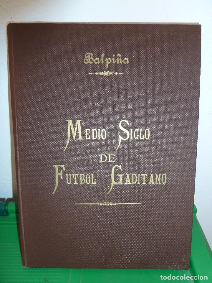 Coleccionismo deportivo: MEDIO SIGLO DE FUTBOL GADITANO FIRMADO Y DEDICADO POR LUIS A. BALBONTIN BALPIÑA - Foto 2 - 182314500