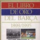 Coleccionismo deportivo: EL LIBRO DE ORO DEL BARÇA 1899 - 1995 COMPLETO CON TODAS LAS LAMINAS PEGADAS (BARCELONA). Lote 64950071