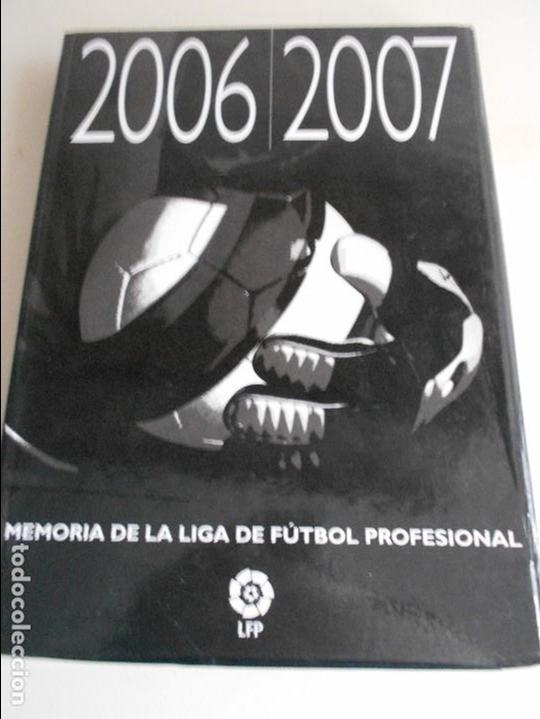 MEMORIA DE LA LIGA DE FUTBOL PROFESIONAL. 2006 / 2007. 176 PAGINAS. FOTOGRAFIAS. 1280 GRAMOS. (Coleccionismo Deportivo - Libros de Fútbol)