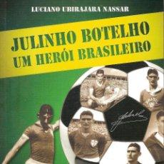 Coleccionismo deportivo: JULINHO BOTELHO UM HERÓI BRASILEIRO (PORTUGUESA, FIORENTINA, PALMEIRAS, BRASIL). Lote 70097085